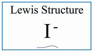 How To Draw The Lewis Dot Structure For I