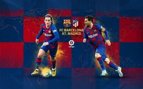 How to watch Barcelona vs. Atletico Madrid La Liga live ...