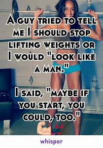 A guy tried to tell me I should stop lifting weights or I ...