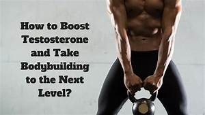 How To Boost Testosterone And Take Bodybuilding To The Next Level