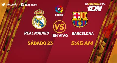 la liga real madrid  barcelona en vivo  en exclusiva