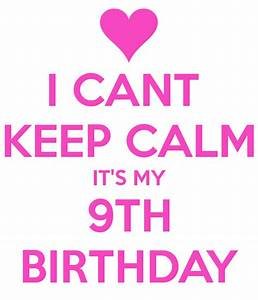 I CANT KEEP CALM IT'S MY 9TH BIRTHDAY Poster | sadie ...