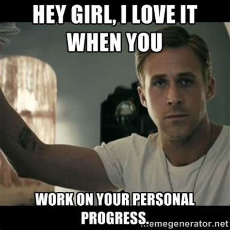 Ryan Gosling Meme Generator - 76 best images about hey girl on pinterest ryan gosling hey girl and motivation