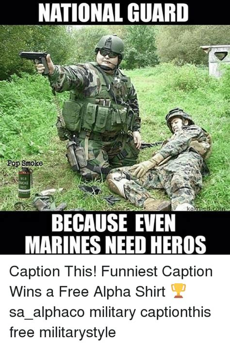 National Guard Memes - national guard pop smoke because even marines need heros caption this funniest caption wins a