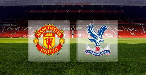 Manchester United vs. Crystal Palace Preview, Team News ...