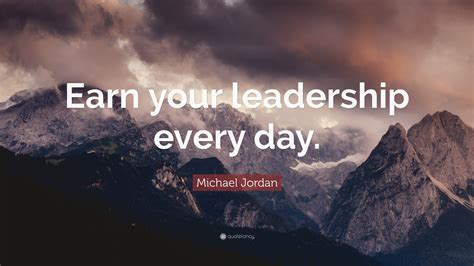 """""""earn Your Leadership Every Day"""