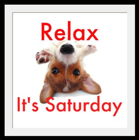 It S Saturday Images Relax It S Saturday Pictures Photos And Images For