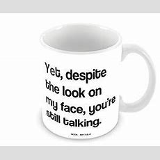 Geek Details Yet Despite The Look On My Face You're Still Talking Coffee Mug, 11 Oz, White
