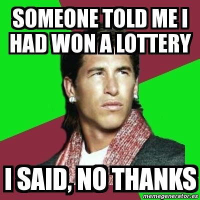 I Said No Meme - meme sergio ramos someone told me i had won a lottery i said no thanks 481756