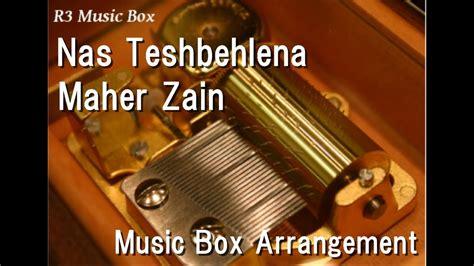 Nas Teshbehlena/maher Zain [music Box]