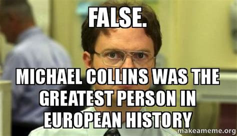 Reddit History Memes - false michael collins was the greatest person in european history make a meme