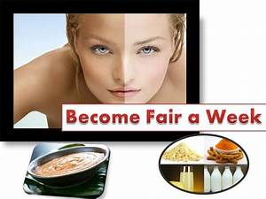 How to Become Fair in Week Naturally at Home (Recommended ...