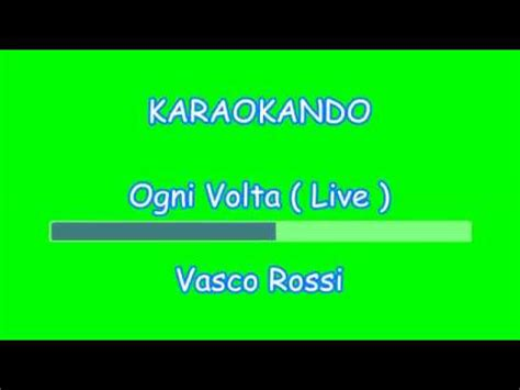 Ogni Volta Testo by Karaoke Italiano Ogni Volta Live Vasco
