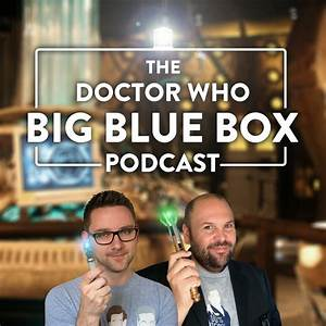 The Doctor Who Big Blue Box Podcast – The Doctor Who Big ...