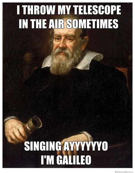 Galileo Meme - ecole shakespeare never outshine your master