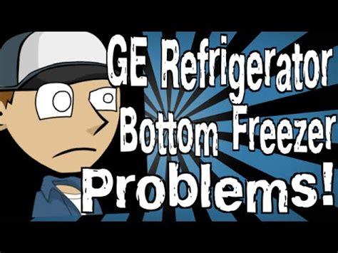 ge refrigerator bottom freezer problems youtube