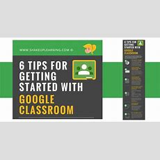 6 Tips For Getting Started With Google Classroom  Shake Up Learning