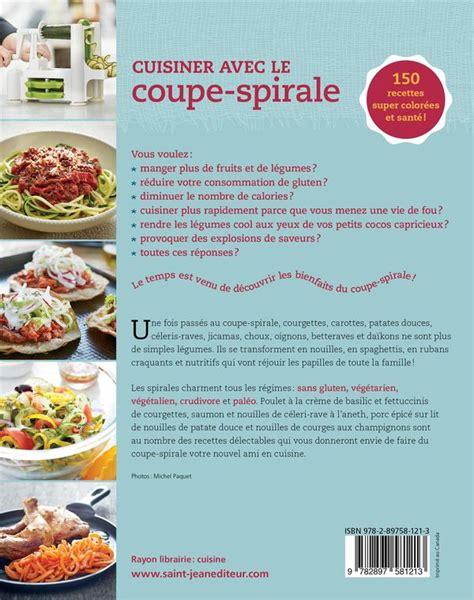 cuisiner rapidement cuisiner avec le coupe spirale 150 recettes