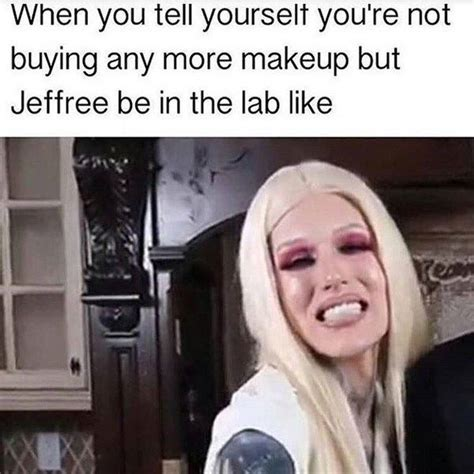 Memes About 21 Memes About Jeffree That Are So Freaking