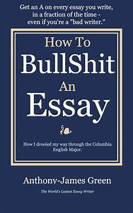 On Bullshit Essay Education And Society Essay On Bullshit Essay  On Bullshit Essay Examples How To Write A Essay For High School also Custom Economics Writing  Essays About English