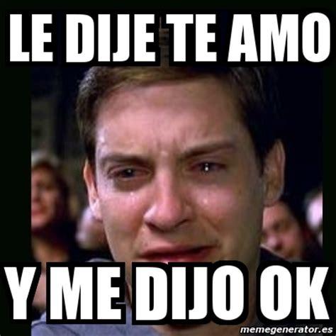 Le Me Meme Generator - meme crying peter parker le dije te amo y me dijo ok 2833310