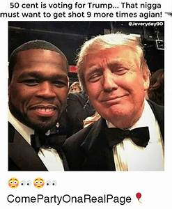 50 Cent Is Voting for Trump That Nigga Must Want to Get ...