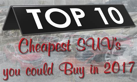 Top 10 Cheapest Suvs You Could Buy In 2017