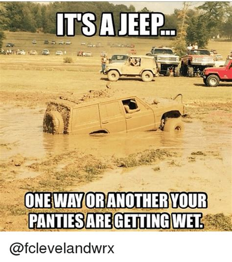 Panties Meme - its a jeep one way or another our panties aregetting wet jeep meme on sizzle