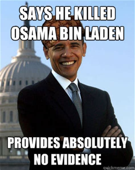 Bin Meme - says he killed osama bin laden provides absolutely no evidence scumbag obama quickmeme