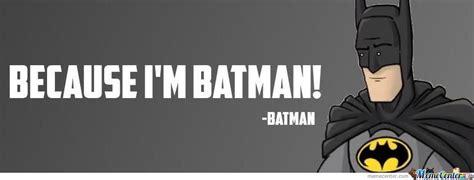 Im Batman Meme - because i m batman by noneoftheabove meme center