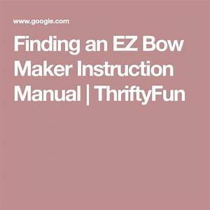Finding An Ez Bow Maker Instruction Manual