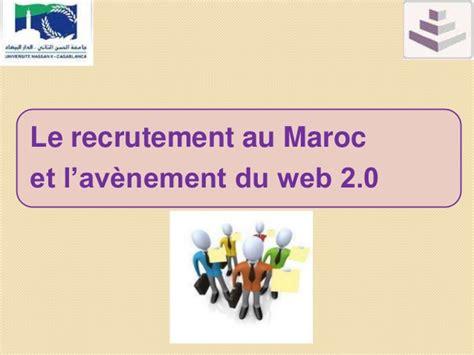 les bureaux de recrutement au maroc le recrutement au maroc et l av 232 nement de web 2 0