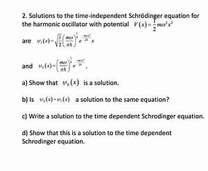Solved: Solutions To The Time-independent Schrodinger Equa ...