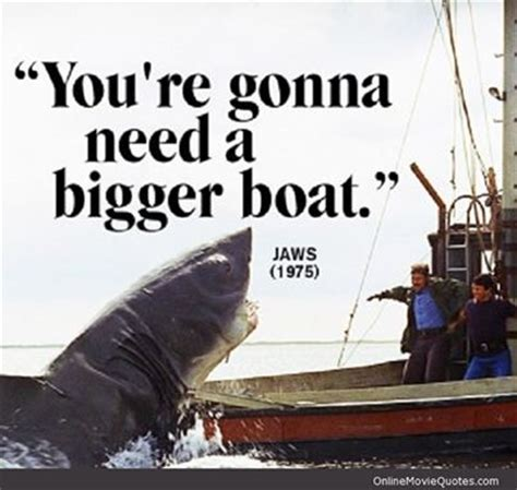 Film Quote We Re Gonna Need A Bigger Boat by Pinterest Discover And Save Creative Ideas