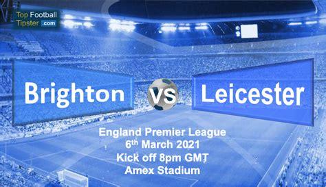 Brighton vs Leicester: Preview & Prediction 6 Mar 21   Top ...