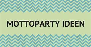 Mottoparty Ideen Geburtstag : mottoparty archive ~ Whattoseeinmadrid.com Haus und Dekorationen