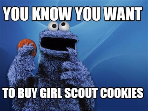 Girl Scout Cookie Memes - meme creator you know you want to buy girl scout cookies meme generator at memecreator org