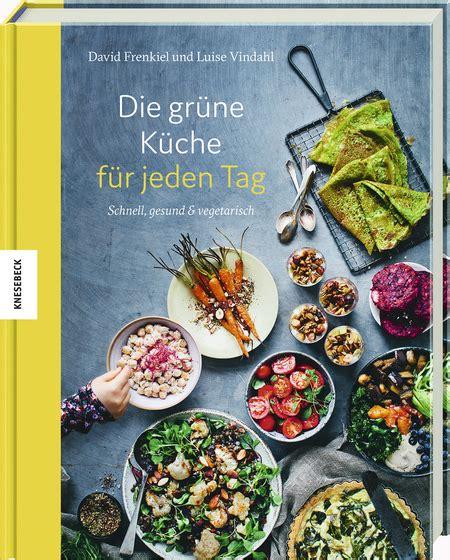 Kochbuch Schnelle Gesunde Küche by Die Gr 252 Ne K 252 Che F 252 R Jeden Tag Schnell Gesund Und