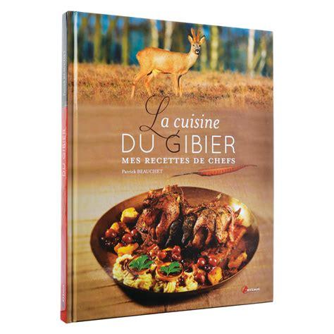cuisine gibier livre la cuisine du gibier chasse et randonnée ediloisir