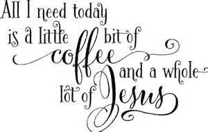 quot all i need is a bit of coffee and a whole lot of jesus quot vinyl wall decal for the