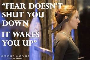 Divergent movie quote: Fear doesn't shut you down; it ...