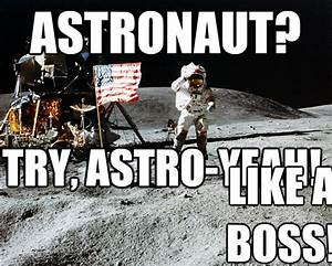 Astronaut? Try, Astro-yeah! like a boss! - Unimpressed ...