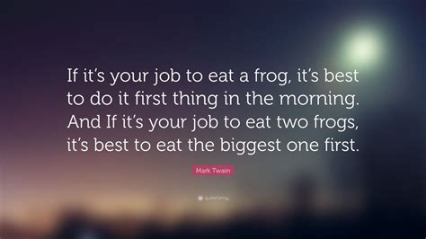 mark twain quote    job  eat  frog