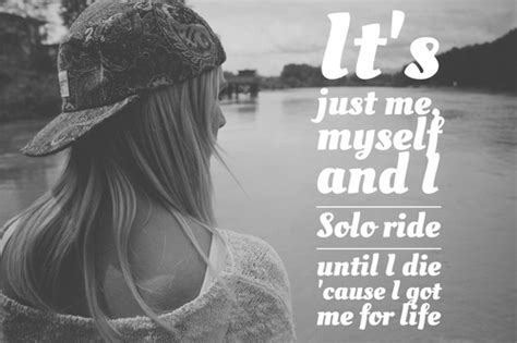 It's Just Me, Myself And I Solo Ride Until I Die 'cause I