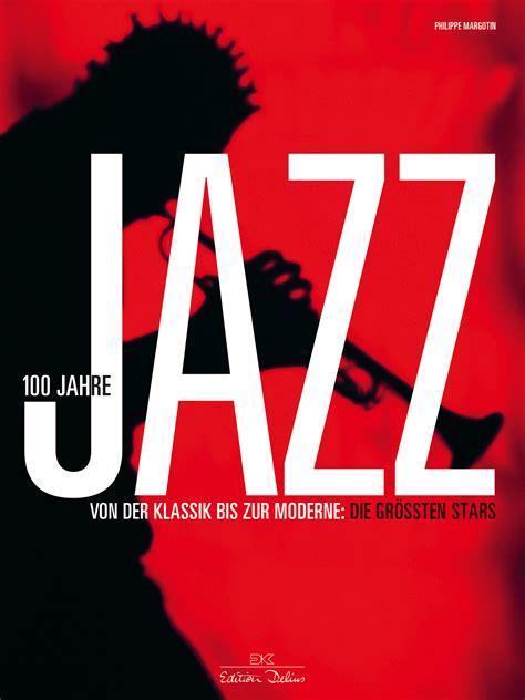 100 Jahre Jazz Am 26 Februar 2017  Buchtipp Zum Jubiläum