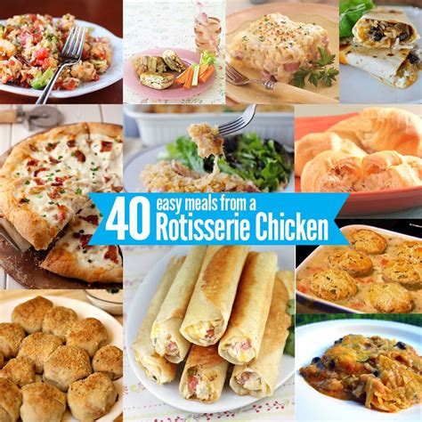 easy meal ideas 40 easy meal ideas you can make using rotisserie chicken