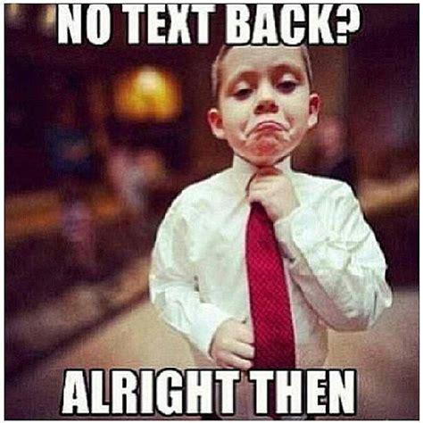 No Text Back Meme - funtoall no text back alright then d