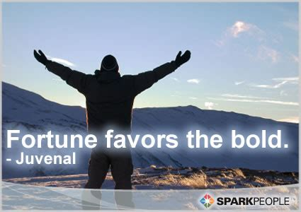 fortune favors  bold sparkpeople