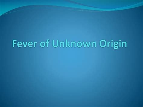 Ppt Fever Of Unknown Origin Powerpoint Presentation Id