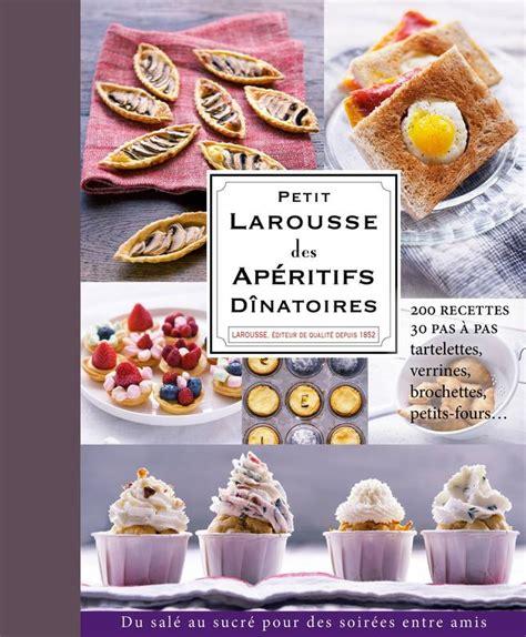 le petit larousse cuisine livre petit larousse des ap 233 ritifs d 238 natoires larousse